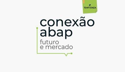Conexão ABAP reúne principais nomes do mercado em ciclos de palestras